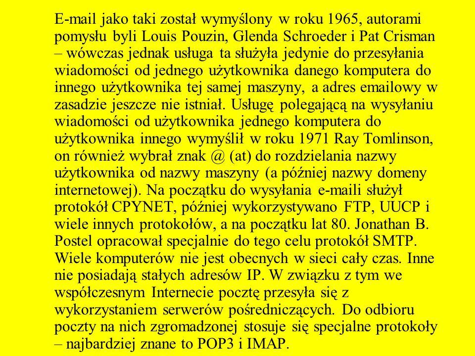E-mail jako taki został wymyślony w roku 1965, autorami pomysłu byli Louis Pouzin, Glenda Schroeder i Pat Crisman – wówczas jednak usługa ta służyła j