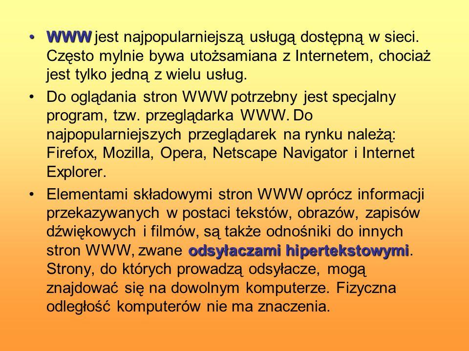 WWWWWW jest najpopularniejszą usługą dostępną w sieci. Często mylnie bywa utożsamiana z Internetem, chociaż jest tylko jedną z wielu usług. Do oglądan
