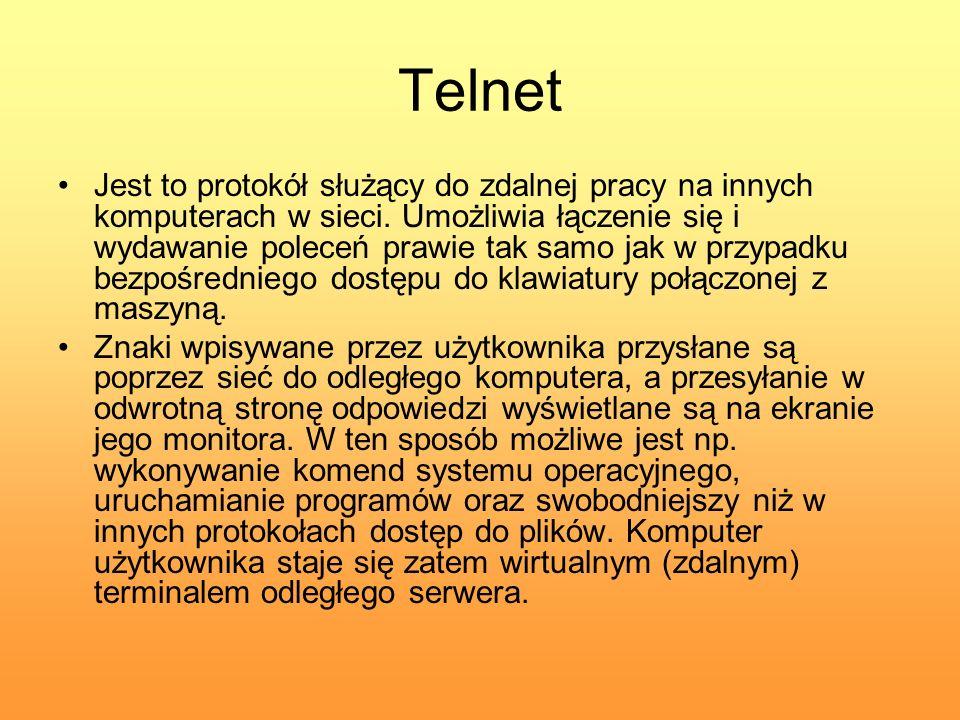 Telnet Jest to protokół służący do zdalnej pracy na innych komputerach w sieci. Umożliwia łączenie się i wydawanie poleceń prawie tak samo jak w przyp