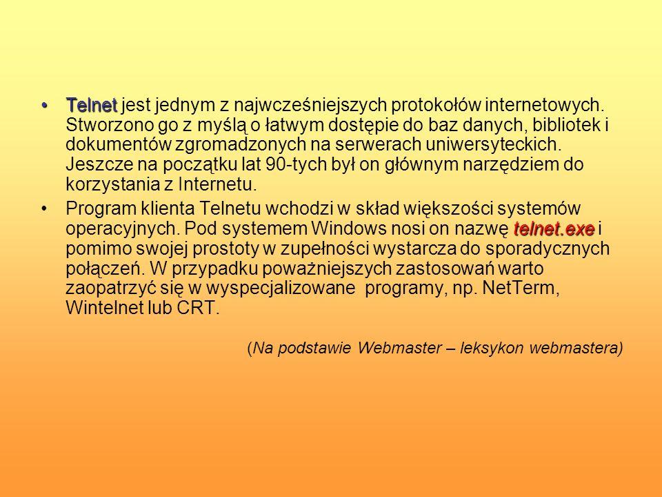 TelnetTelnet jest jednym z najwcześniejszych protokołów internetowych. Stworzono go z myślą o łatwym dostępie do baz danych, bibliotek i dokumentów zg