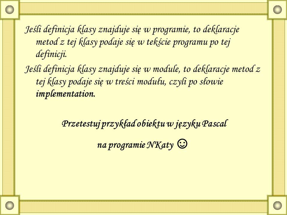 Jeśli definicja klasy znajduje się w programie, to deklaracje metod z tej klasy podaje się w tekście programu po tej definicji. Jeśli definicja klasy