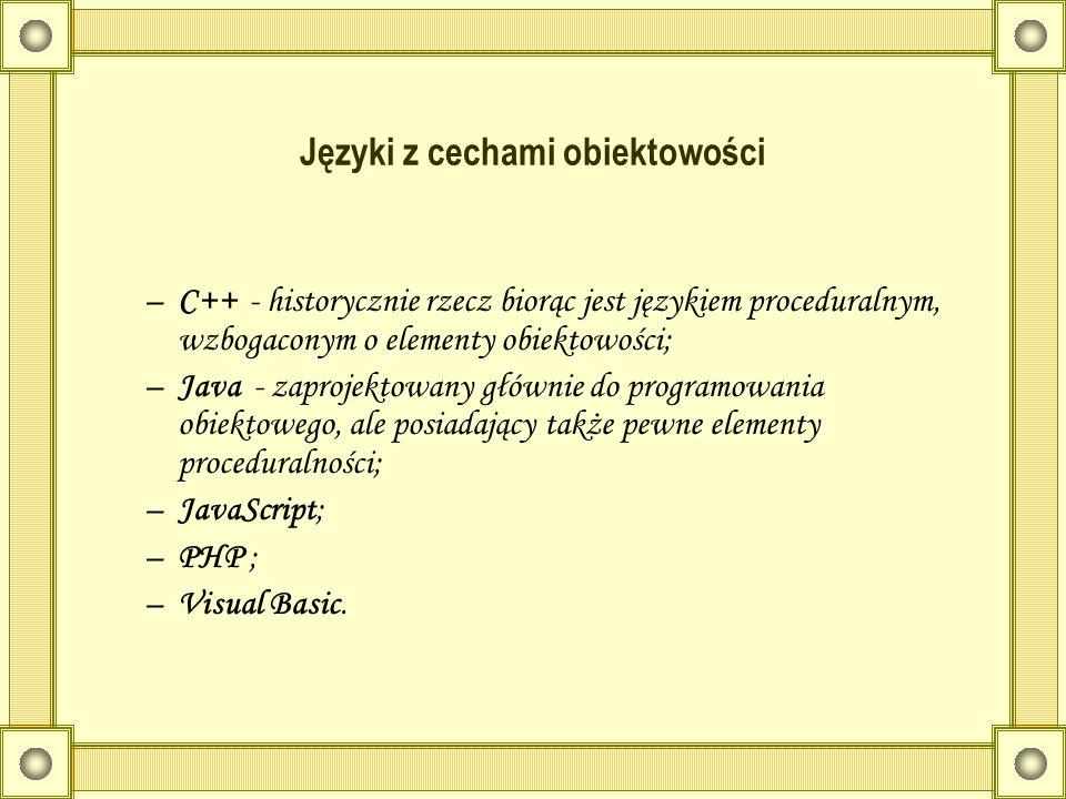 Języki z cechami obiektowości –C++ - historycznie rzecz biorąc jest językiem proceduralnym, wzbogaconym o elementy obiektowości; –Java - zaprojektowan