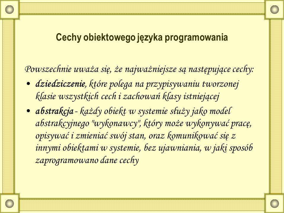 Cechy obiektowego języka programowania Powszechnie uważa się, że najważniejsze są następujące cechy: dziedziczenie, które polega na przypisywaniu twor