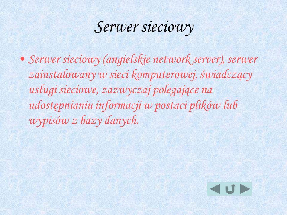Serwer sieciowy Serwer sieciowy (angielskie network server), serwer zainstalowany w sieci komputerowej, świadczący usługi sieciowe, zazwyczaj polegają