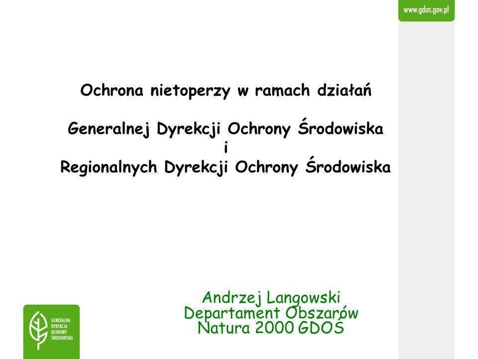 Andrzej Langowski Departament Obszarów Natura 2000 GDOŚ Ochrona nietoperzy w ramach działań Generalnej Dyrekcji Ochrony Środowiska i Regionalnych Dyre