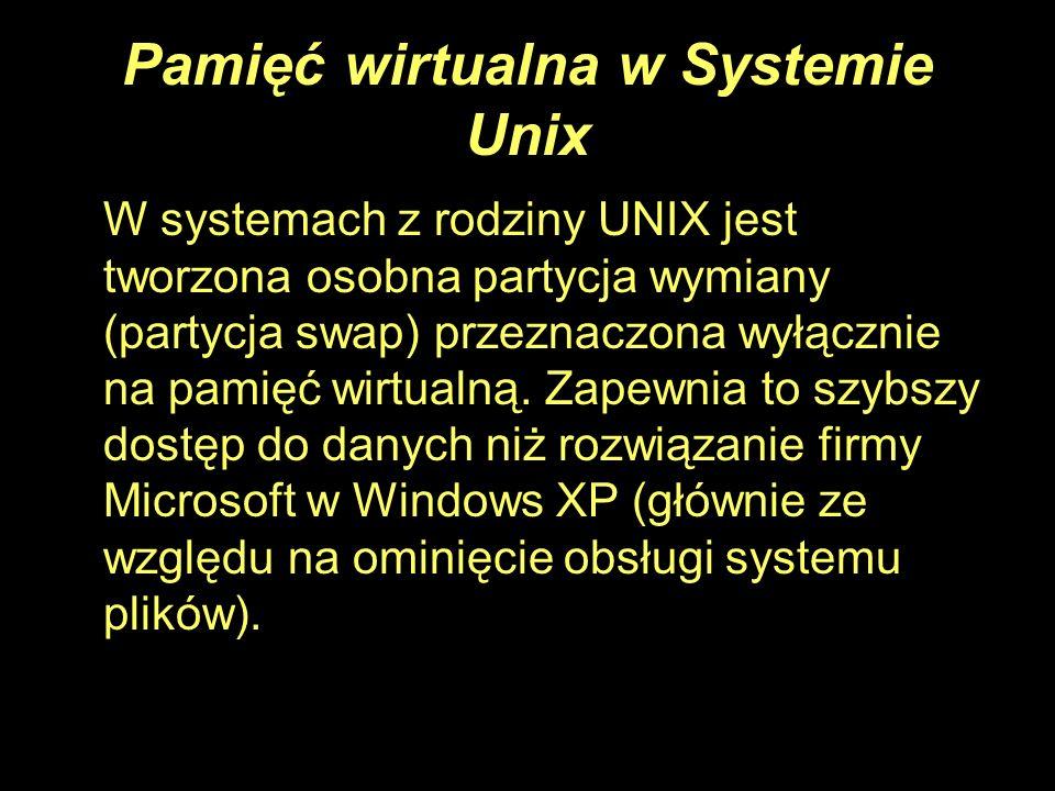 Pamięć wirtualna w Systemie Unix W systemach z rodziny UNIX jest tworzona osobna partycja wymiany (partycja swap) przeznaczona wyłącznie na pamięć wir