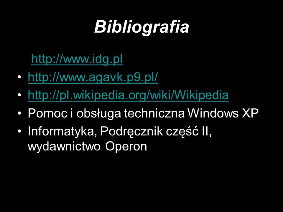 Bibliografia http://www.idg.pl http://www.agavk.p9.pl/ http://pl.wikipedia.org/wiki/Wikipedia Pomoc i obsługa techniczna Windows XP Informatyka, Podrę