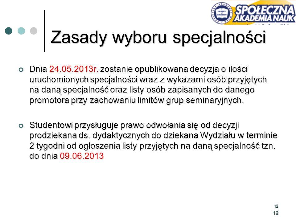 12 12 Zasady wyboru specjalności Dnia 24.05.2013r. zostanie opublikowana decyzja o ilości uruchomionych specjalności wraz z wykazami osób przyjętych n