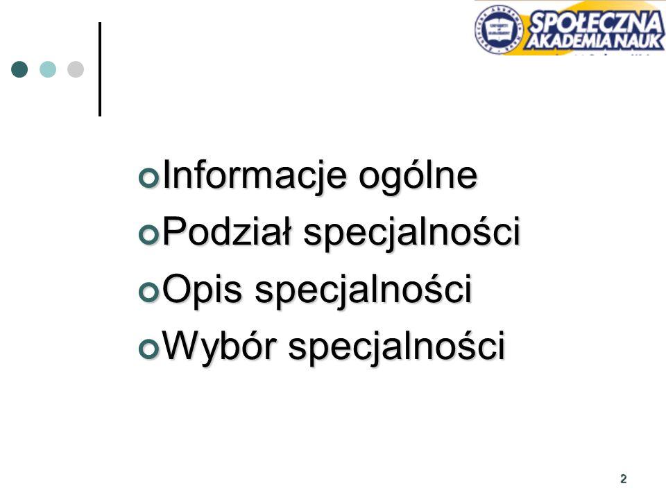 2 Informacje ogólne Informacje ogólne Podział specjalności Podział specjalności Opis specjalności Opis specjalności Wybór specjalności Wybór specjalno