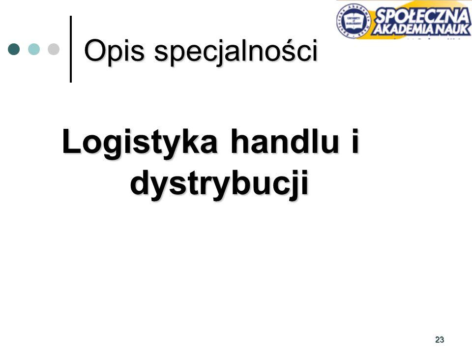 23 Opis specjalności Logistyka handlu i dystrybucji
