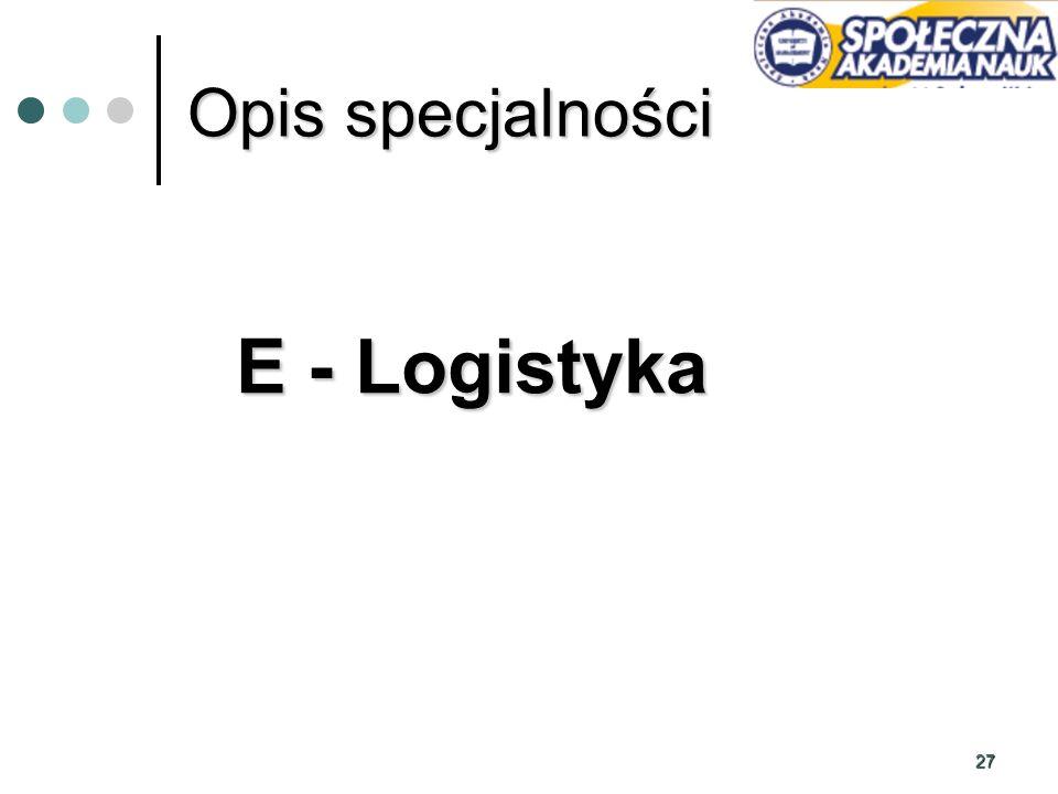 27 Opis specjalności E - Logistyka