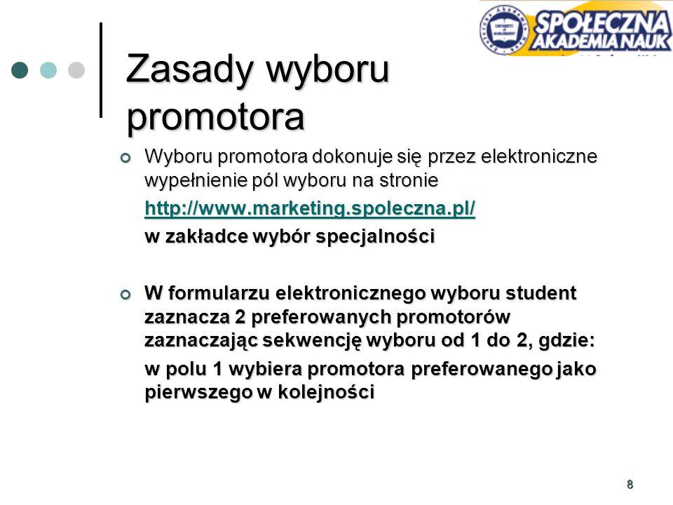 8 Zasady wyboru promotora Wyboru promotora dokonuje się przez elektroniczne wypełnienie pól wyboru na stronie Wyboru promotora dokonuje się przez elek