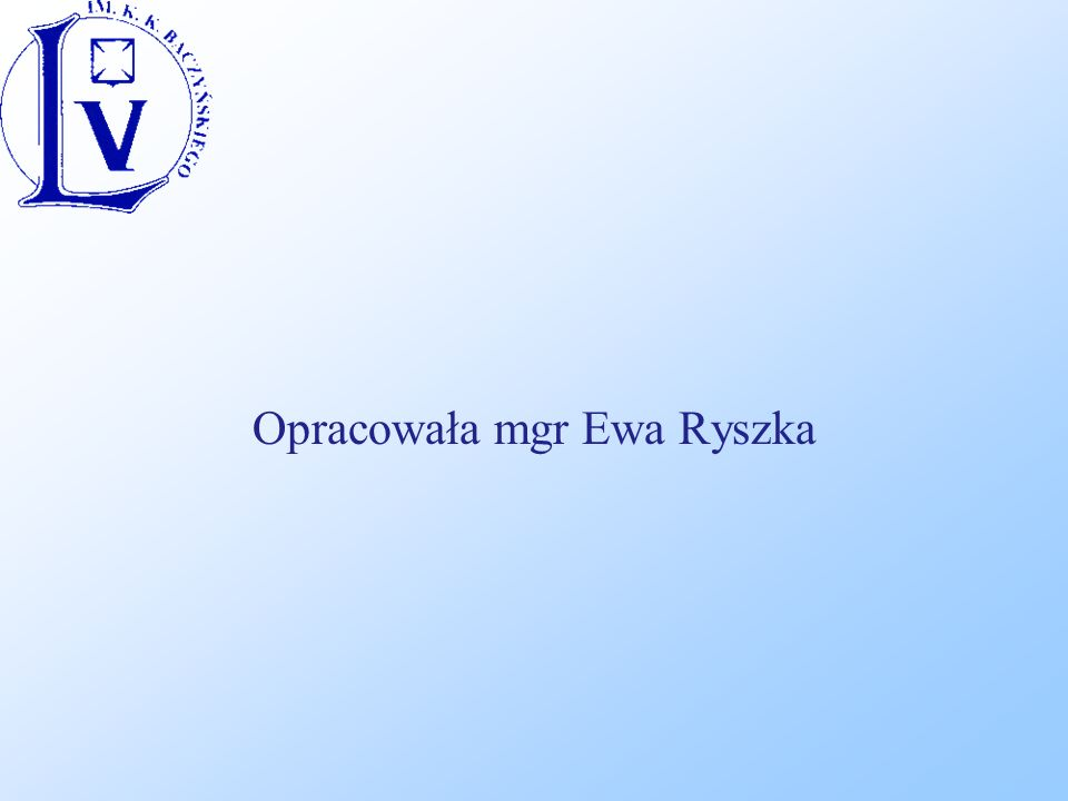 Opracowała mgr Ewa Ryszka