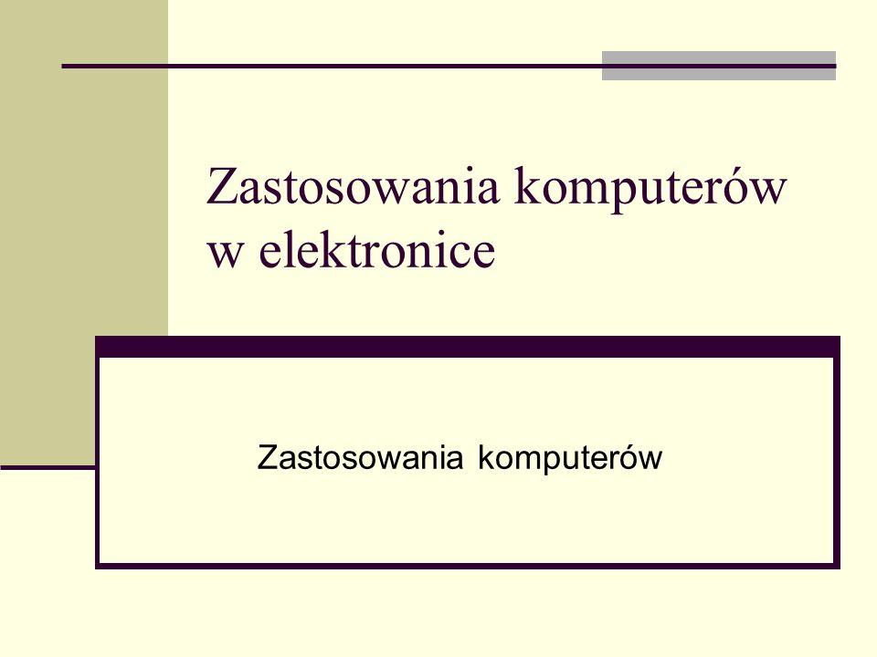Zastosowania komputerów w elektronice Zastosowania komputerów