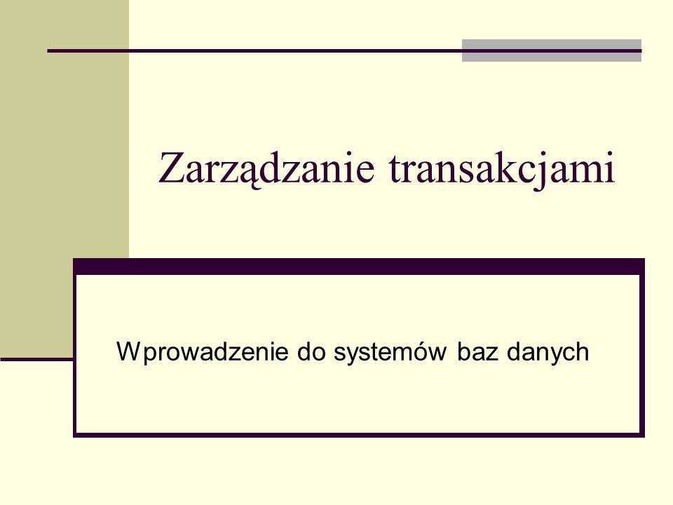 Zarządzanie transakcjami Wprowadzenie do systemów baz danych