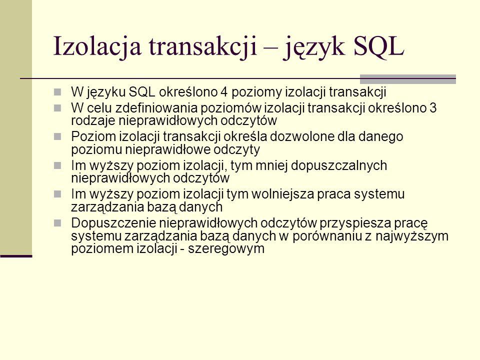 Izolacja transakcji – język SQL W języku SQL określono 4 poziomy izolacji transakcji W celu zdefiniowania poziomów izolacji transakcji określono 3 rod