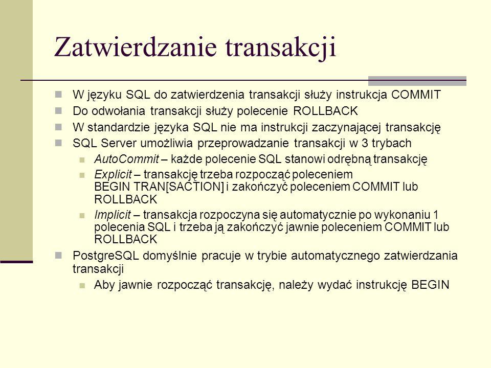 Zatwierdzanie transakcji W języku SQL do zatwierdzenia transakcji służy instrukcja COMMIT Do odwołania transakcji służy polecenie ROLLBACK W standardz