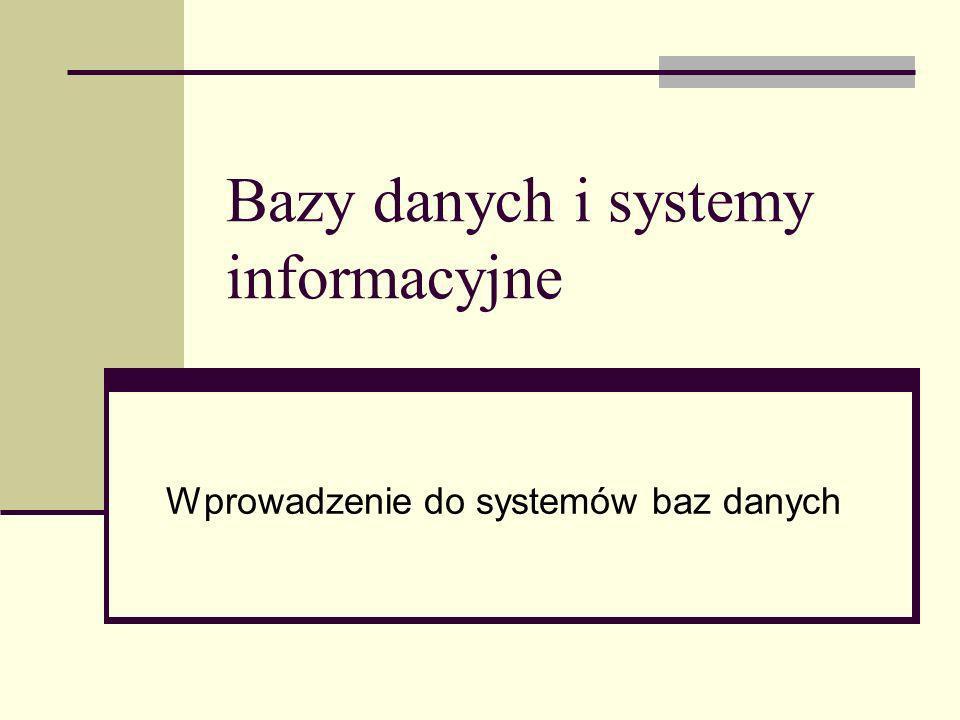 Bazy danych i systemy informacyjne Wprowadzenie do systemów baz danych