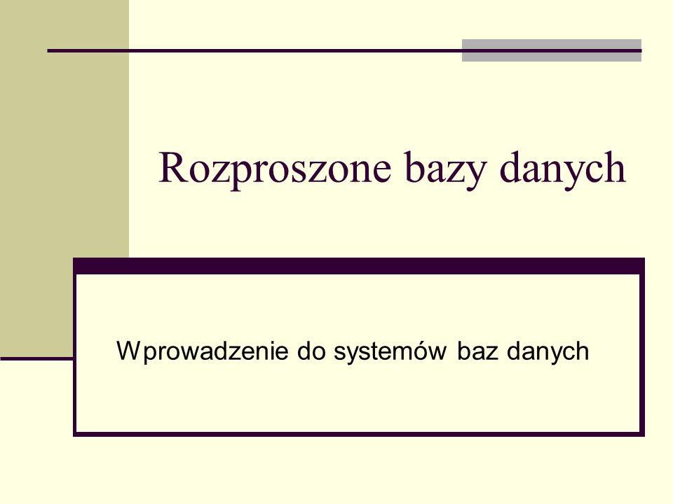 Rozproszone bazy danych Wprowadzenie do systemów baz danych