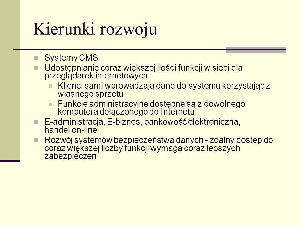 Kierunki rozwoju Systemy CMS Udostępnianie coraz większej ilości funkcji w sieci dla przeglądarek internetowych Klienci sami wprowadzają dane do syste