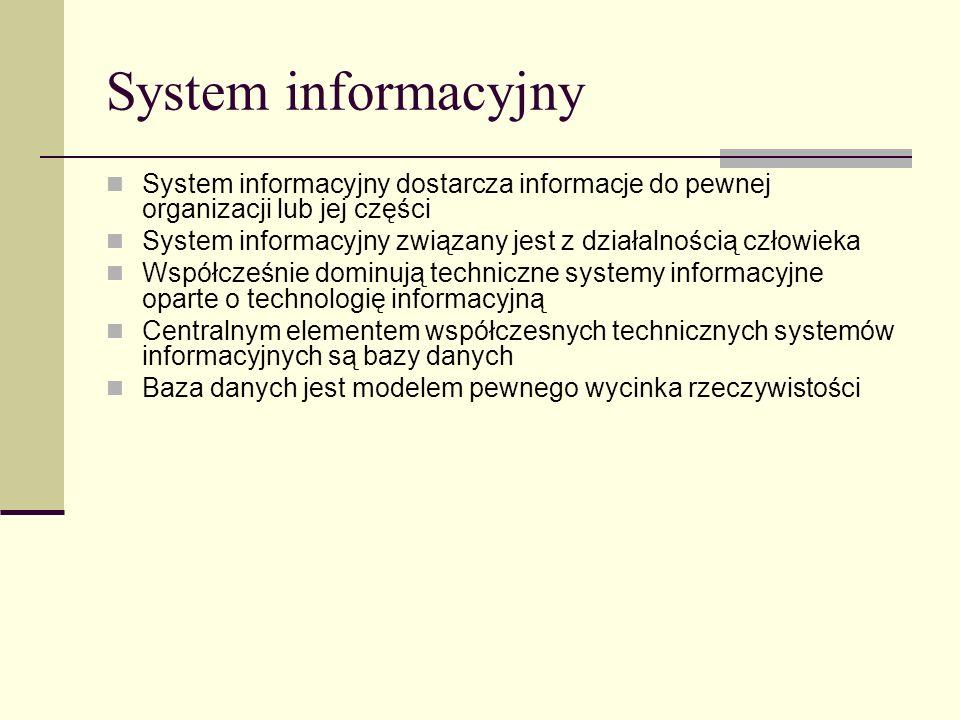 Zalety systemów informacyjnych opartych o bazy danych Informacje przechowywane w bazie danych są uodpornione na pewne typy przekłamań W relacyjnym modelu danych unika się redundancji (powtarzania tej samej informacji), co pozwala uniknąć błędów czy niejednoznaczności Różnorodność form dostępu do danych zawartych w bazie danych Specjalistyczne programy klienta Pakiety biurowe Witryny WWW WAP – Wireless Application Protocol Systemy CMS Urządzenia techniczne wprowadzające i udostępniające dane rejestratory czasu pracy bankomaty centrale telefoniczne urządzenia kontroli ruchu np.