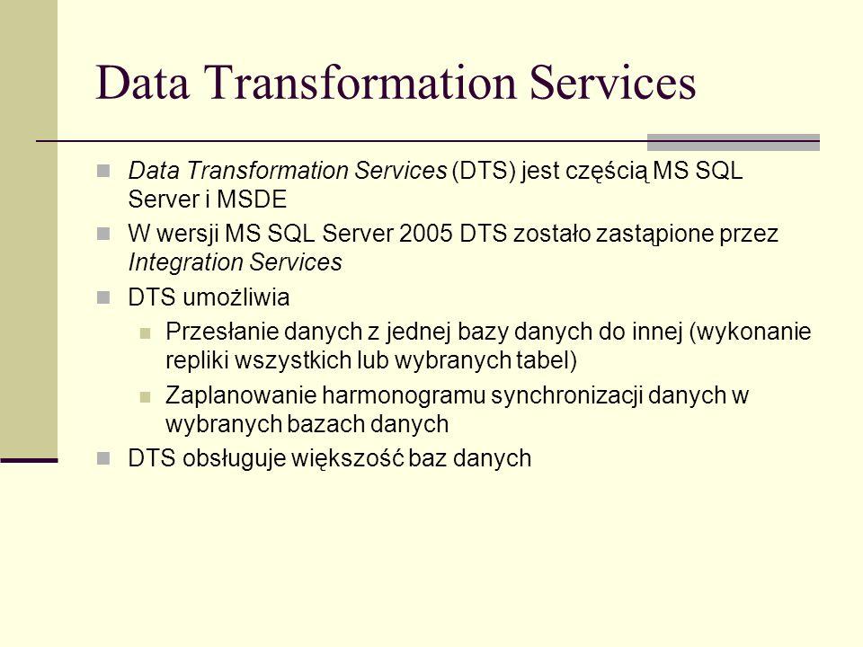 Data Transformation Services Data Transformation Services (DTS) jest częścią MS SQL Server i MSDE W wersji MS SQL Server 2005 DTS zostało zastąpione p