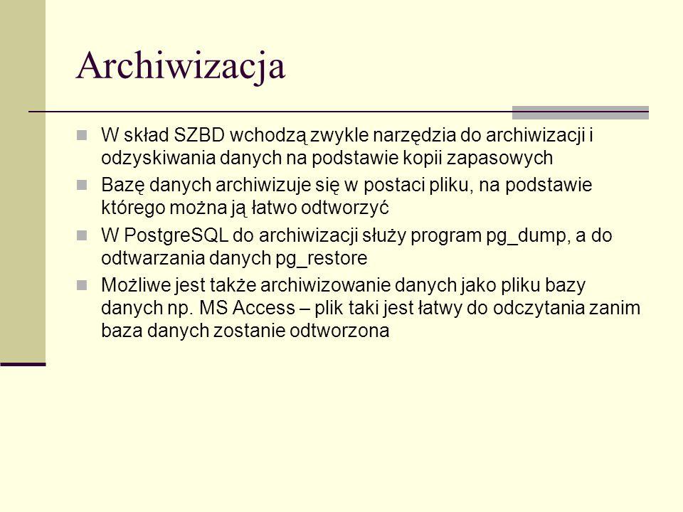 Archiwizacja W skład SZBD wchodzą zwykle narzędzia do archiwizacji i odzyskiwania danych na podstawie kopii zapasowych Bazę danych archiwizuje się w p