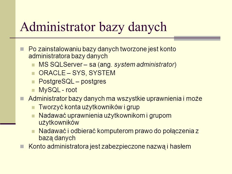 Administrator bazy danych Po zainstalowaniu bazy danych tworzone jest konto administratora bazy danych MS SQLServer – sa (ang. system administrator) O