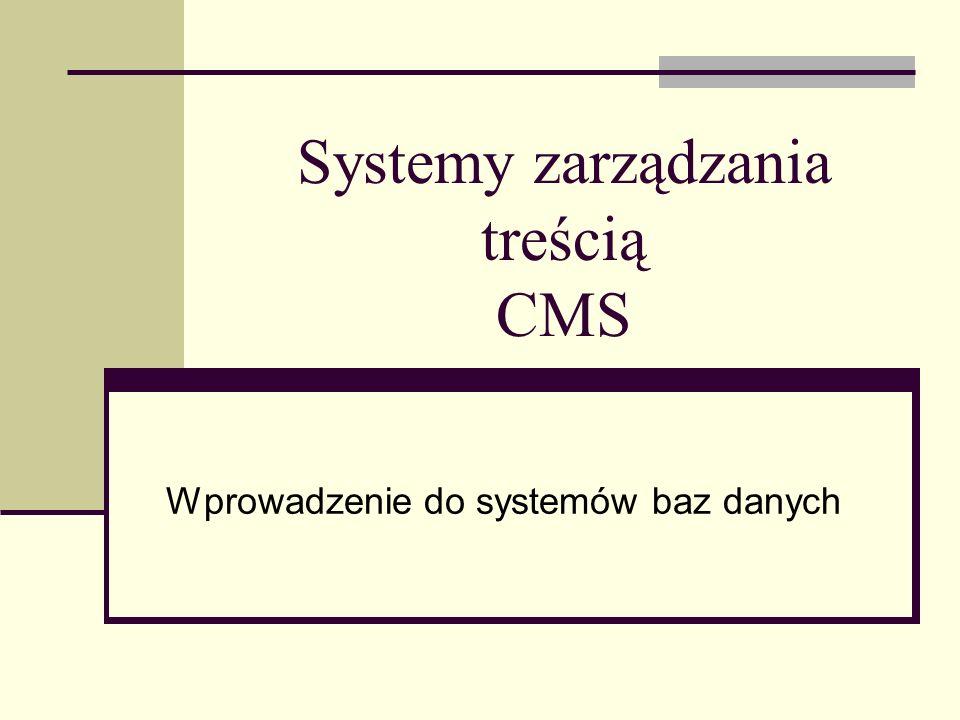 Systemy zarządzania treścią CMS Wprowadzenie do systemów baz danych