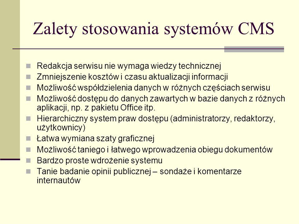 Zalety stosowania systemów CMS Redakcja serwisu nie wymaga wiedzy technicznej Zmniejszenie kosztów i czasu aktualizacji informacji Możliwość współdzie