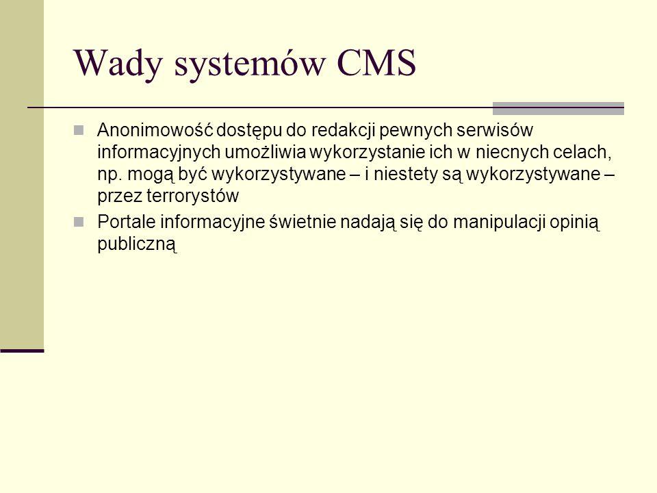 Wady systemów CMS Anonimowość dostępu do redakcji pewnych serwisów informacyjnych umożliwia wykorzystanie ich w niecnych celach, np. mogą być wykorzys