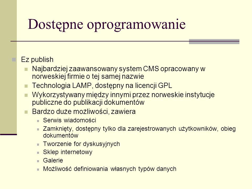 Dostępne oprogramowanie Ez publish Najbardziej zaawansowany system CMS opracowany w norweskiej firmie o tej samej nazwie Technologia LAMP, dostępny na