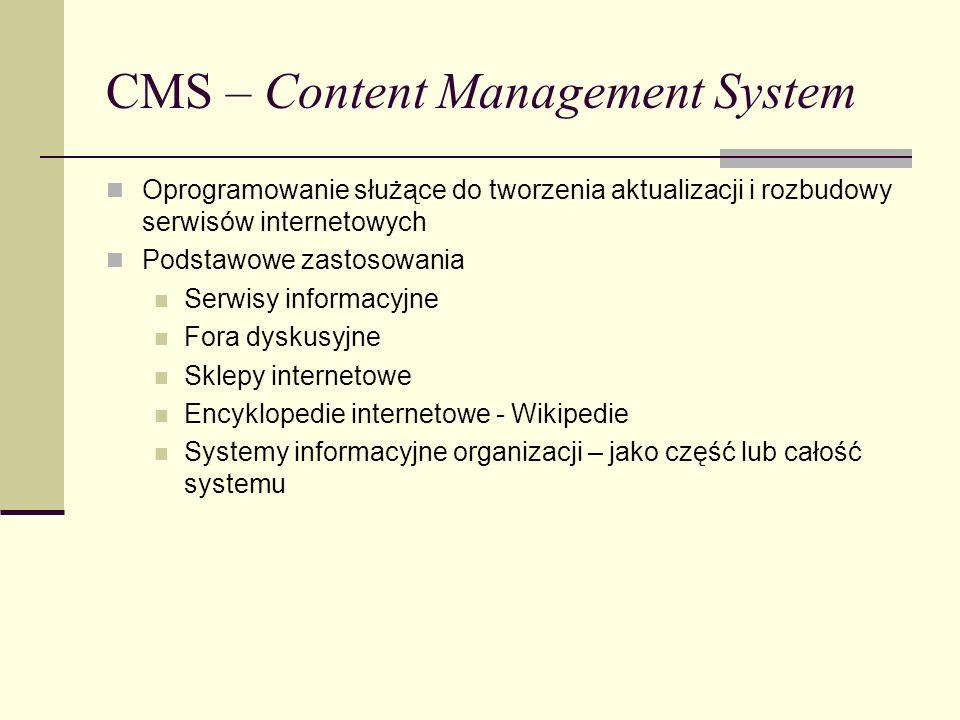 CMS – Content Management System Oprogramowanie służące do tworzenia aktualizacji i rozbudowy serwisów internetowych Podstawowe zastosowania Serwisy in