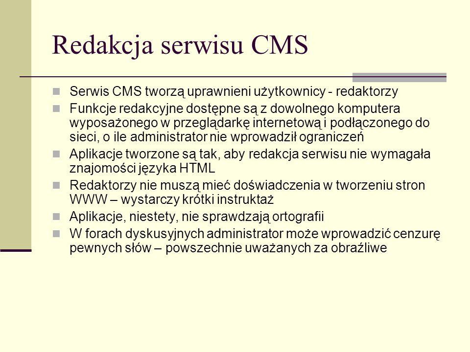 Redakcja serwisu CMS Serwis CMS tworzą uprawnieni użytkownicy - redaktorzy Funkcje redakcyjne dostępne są z dowolnego komputera wyposażonego w przeglą