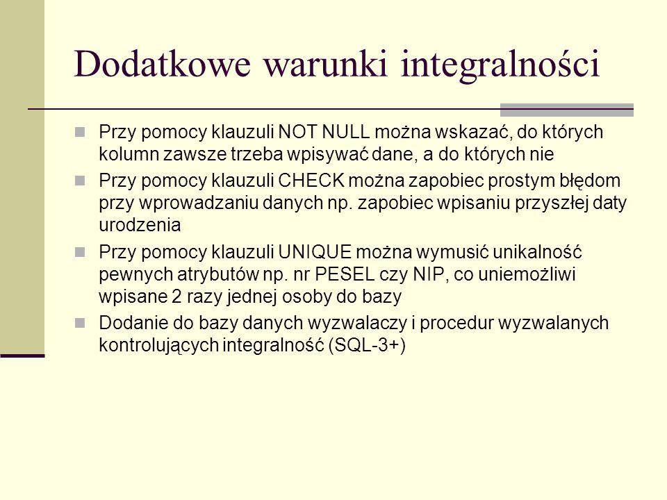 Dodatkowe warunki integralności Przy pomocy klauzuli NOT NULL można wskazać, do których kolumn zawsze trzeba wpisywać dane, a do których nie Przy pomo