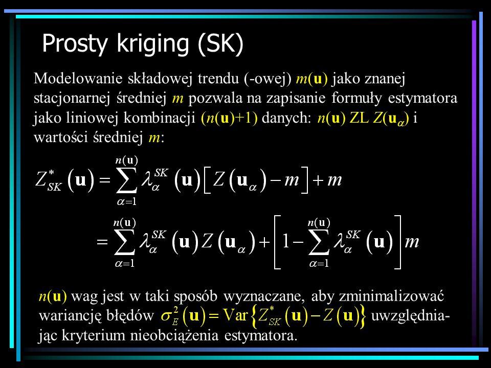 Prosty kriging (SK) Modelowanie składowej trendu (-owej) m(u) jako znanej stacjonarnej średniej m pozwala na zapisanie formuły estymatora jako liniowe