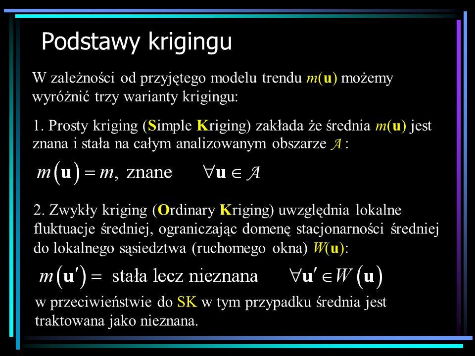 Podstawy krigingu W zależności od przyjętego modelu trendu m(u) możemy wyróżnić trzy warianty krigingu: 1. Prosty kriging (Simple Kriging) zakłada że