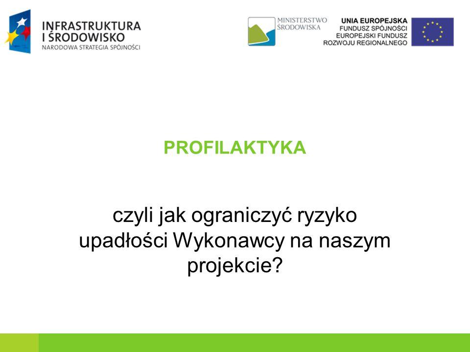 PROFILAKTYKA czyli jak ograniczyć ryzyko upadłości Wykonawcy na naszym projekcie