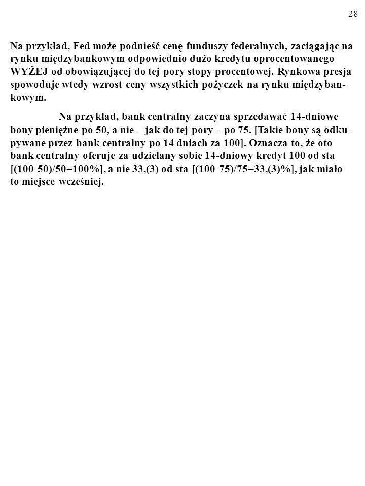 27 Z punktu widzenia banków komercyjnych alternatywą dla pożyczek ban- ku centralnego są pożyczki zaciągane w innych bankach komercyjnych (na rynku mi