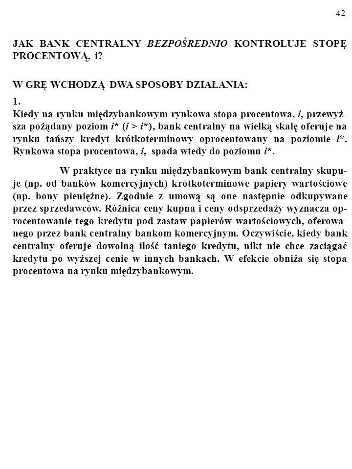 41 A zatem w praktyce współcześnie bank centralny często kontroluje nie nominalną podaż pieniądza, M S, czego skutkiem ubocznym jest okreś- lony pozio