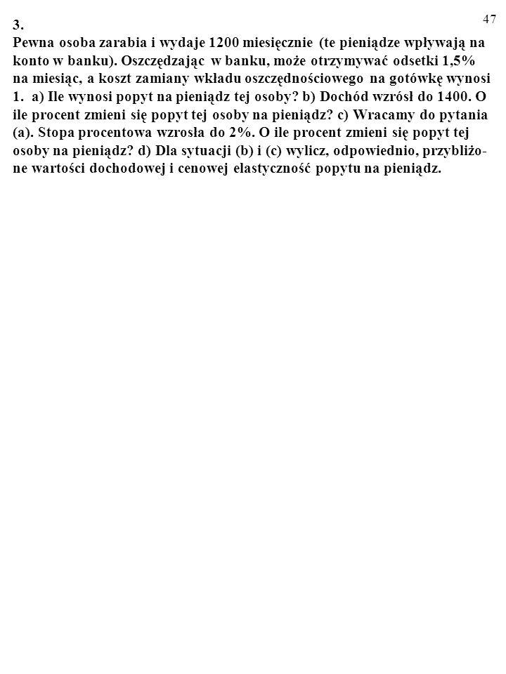 46 2. Zdaniem wielu ekonomistów przestępcy chętniej posługują się gotówką, a nie np. przelewami bankowymi (pieniądzem bezgotówkowym). a) Dlaczego tak