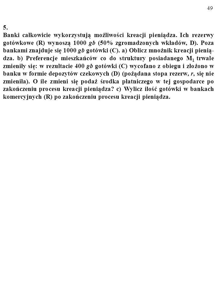 48 4. Czy to prawda, że z modelu Baumola-Tobina wynikają m. in. następujące tezy: a) Dochodowa szybkość obiegu pieniądza maleje wraz ze wzrostem produ