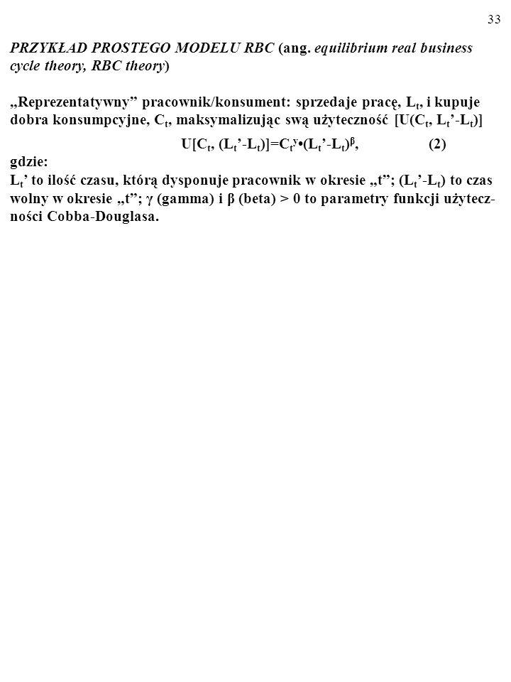 32 PRZYKŁAD PROSTEGO MODELU RBC (ang. equilibrium real business cycle theory; RBC theory) Założenia: model dotyczy wielu okresów, stopa procentowa wyn
