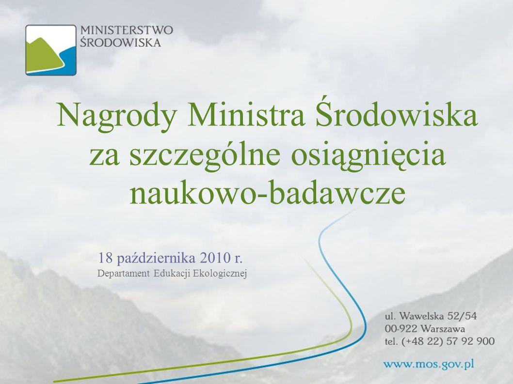 Nagrody Ministra Środowiska za szczególne osiągnięcia naukowo-badawcze 18 października 2010 r. Departament Edukacji Ekologicznej