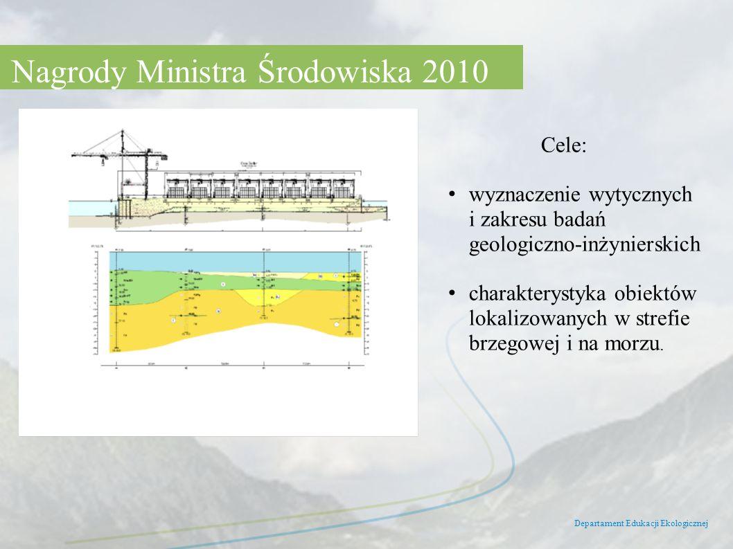 Departament Edukacji Ekologicznej Nagrody Ministra Środowiska 2010 Cele: wyznaczenie wytycznych i zakresu badań geologiczno-inżynierskich charakteryst