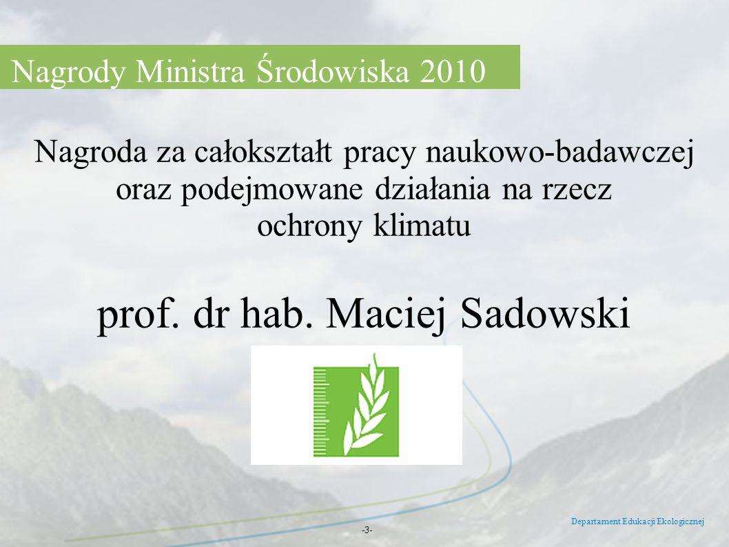 -3- Nagroda za całokształt pracy naukowo-badawczej oraz podejmowane działania na rzecz ochrony klimatu prof. dr hab. Maciej Sadowski Nagrody Ministra