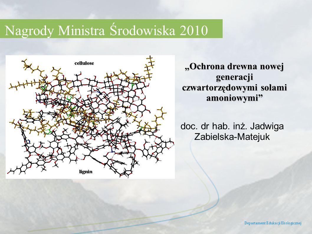 Departament Edukacji Ekologicznej Nagrody Ministra Środowiska 2010 Ochrona drewna nowej generacji czwartorzędowymi solami amoniowymi doc. dr hab. inż.