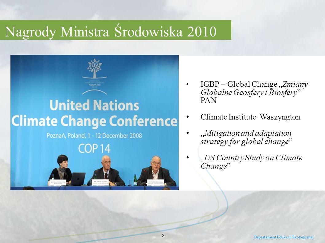 Nagrody Ministra Środowiska 2010 Departament Edukacji Ekologicznej -2- IGBP – Global Change Zmiany Globalne Geosfery i Biosfery PAN Climate Institute