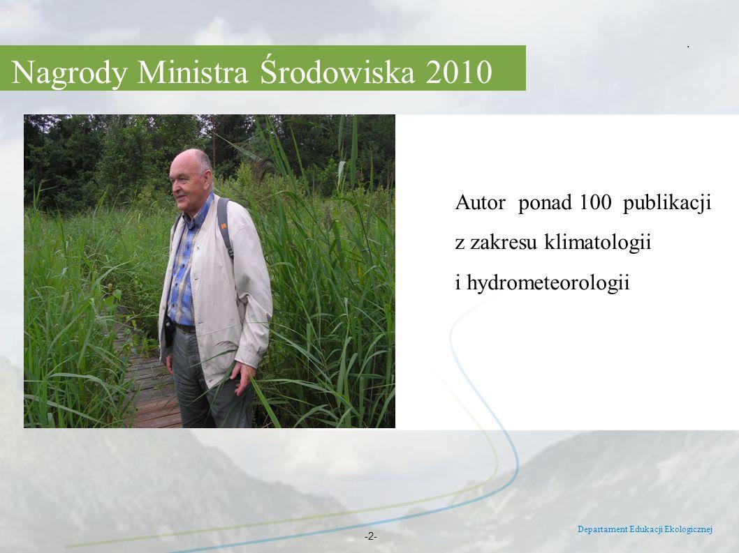 Nagrody Ministra Środowiska 2010 Departament Edukacji Ekologicznej -2-. Autor ponad 100 publikacji z zakresu klimatologii i hydrometeorologii