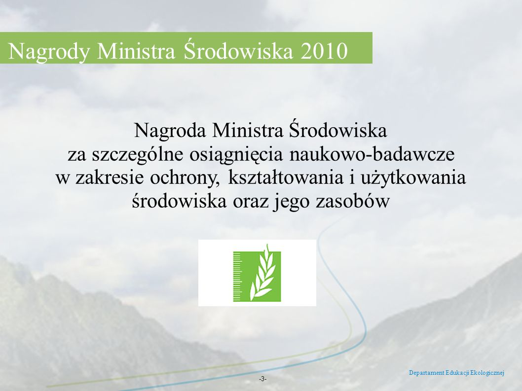 Departament Edukacji Ekologicznej -3- Nagroda Ministra Środowiska za szczególne osiągnięcia naukowo-badawcze w zakresie ochrony, kształtowania i użytk